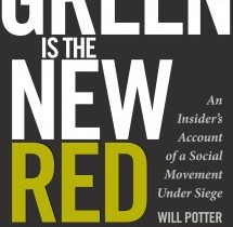 """Book Review: """"Green Is the New Red: An Insider's Account of a Social Movement Under Siege"""" by Will Potter"""