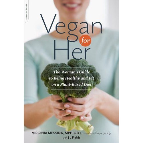 Virgina Messina and JL Fields co-author the forthcoming Vegan for Her: The Women's Guide to Being Healthy and Fit on a Plant-Based Diet (Da Capo Press, July 2013)