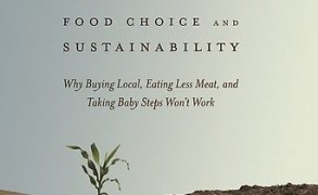 """Book Review: """"Food Choice and Sustainability: Why Buying Local, Eating Less Meat, and Taking Baby Steps Won't Work"""" by Dr. Richard Oppenlander"""
