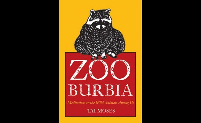 Book Review: Zooburbia: Meditations on the Wild Animals Among Us by Tai Moses