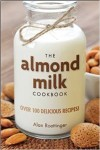 "Recipe from ""The Almond Milk Cookbook"" by Alan Roettinger (Giveaway for the Flock, Too!)"