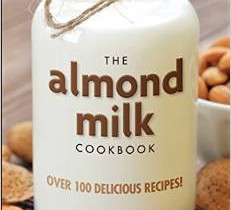 """Recipe from """"The Almond Milk Cookbook"""" by Alan Roettinger (Giveaway for the Flock, Too!)"""