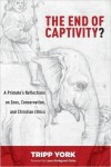 "Book Review: ""The End of Captivity? A Primate's Reflections on Zoos, Conservation, and Christian Ethics"" by Tripp York"