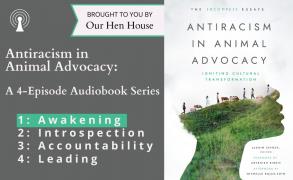 "Episode 612.5: ""Antiracism in Animal Advocacy"" Audio Series Episode Part I – Awakening"