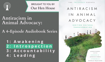 """Episode 613.5: """"Antiracism in Animal Advocacy"""" Audio Series Part II – Introspection"""
