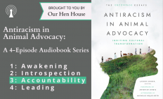 """Episode 614.5: """"Antiracism in Animal Advocacy"""" Audio Series Part III – Accountability"""