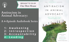"""Episode 615.5: """"Antiracism in Animal Advocacy"""" Audio Series Part IV – Leading"""